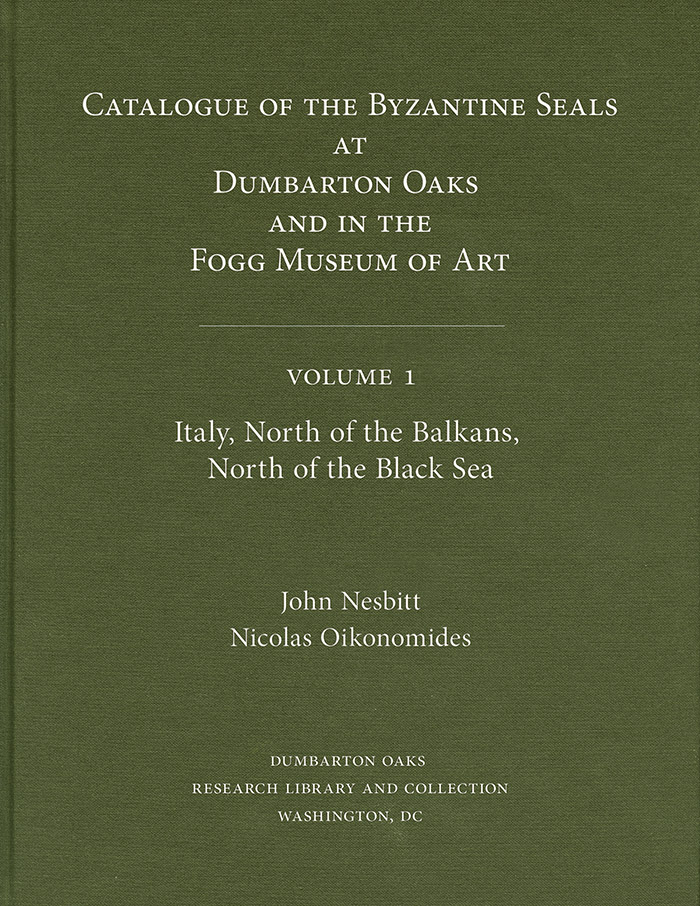 Catalogue of Byzantine Seals at Dumbarton Oaks and in the Fogg Museum of Art, Volume 1