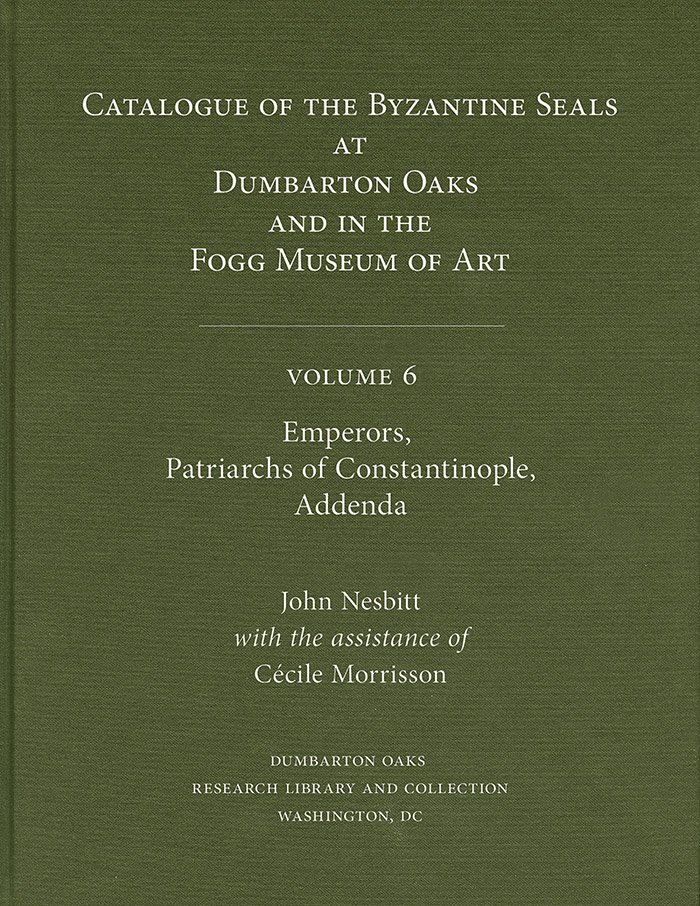 Catalogue of Byzantine Seals at Dumbarton Oaks and in the Fogg Museum of Art, Volume 6