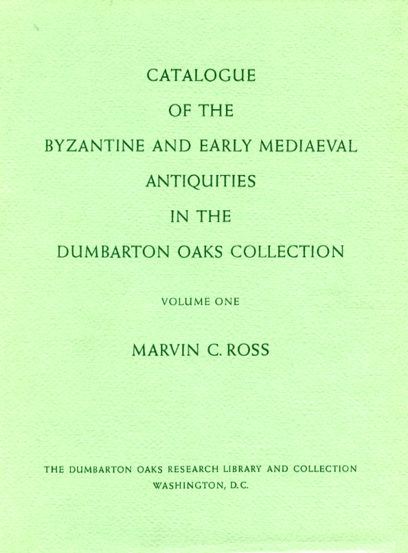 Catalogue of the Byzantine and Early Mediaeval Antiquities in the Dumbarton Oaks Collection, Volume 1