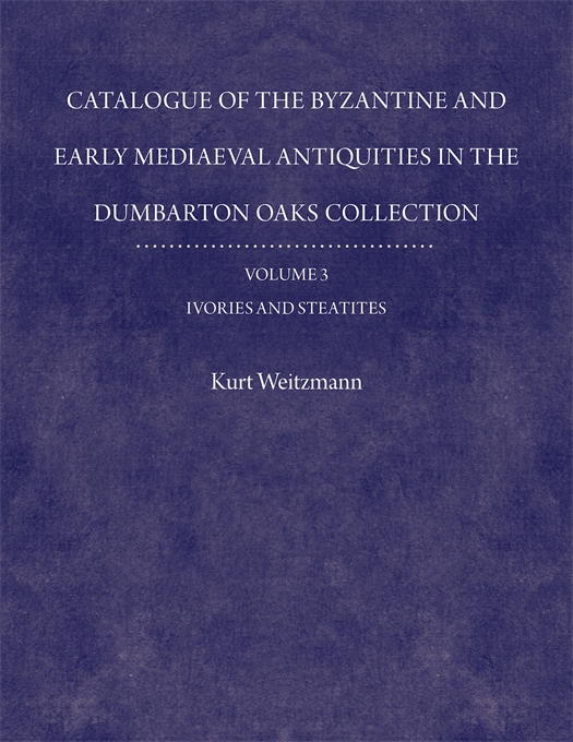 Catalogue of the Byzantine and Early Mediaeval Antiquities in the Dumbarton Oaks Collection, Volume 3