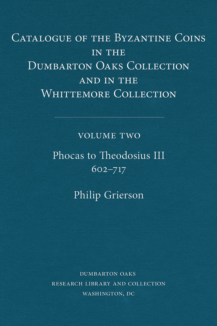 Catalogue of the Byzantine Coins in the Dumbarton Oaks Collection and in the Whittemore Collection, Volume 2