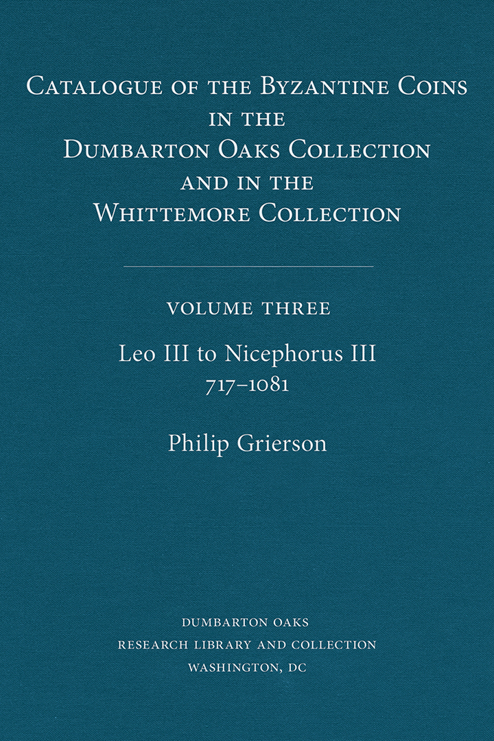 Catalogue of the Byzantine Coins in the Dumbarton Oaks Collection and in the Whittemore Collection, Volume 3