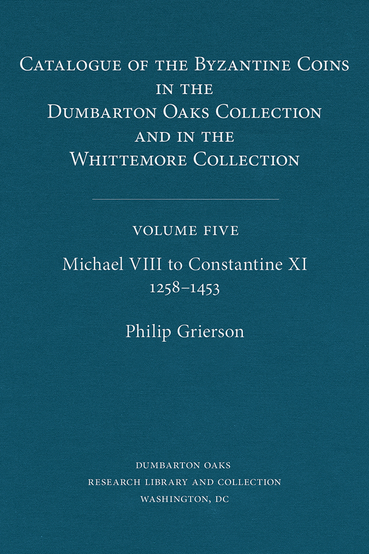 Catalogue of the Byzantine Coins in the Dumbarton Oaks Collection and in the Whittemore Collection, Volume 5