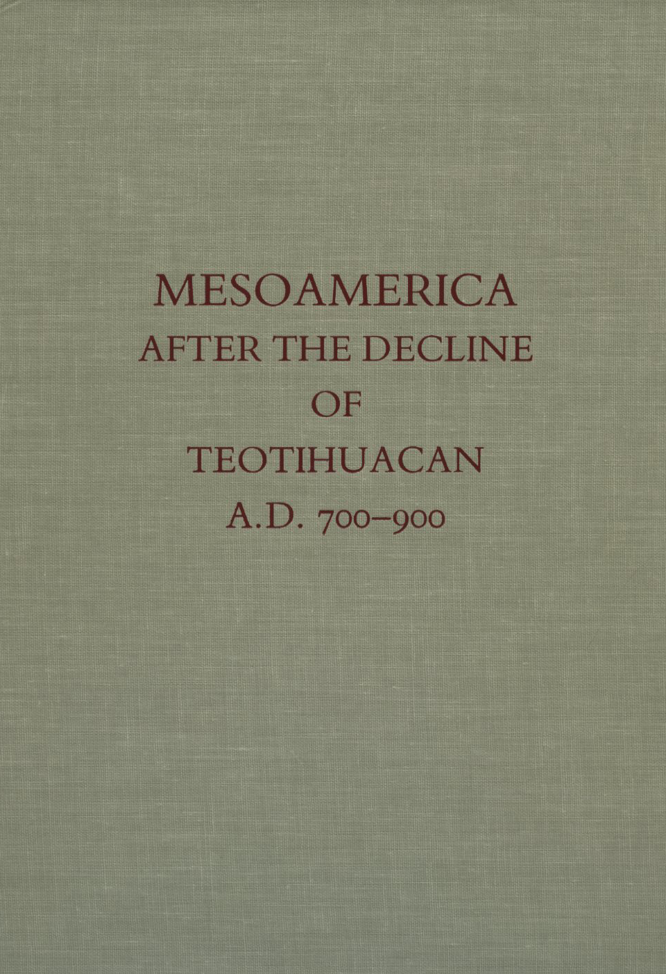Mesoamerica after the Decline of Teotihuacan, A.D. 700–900