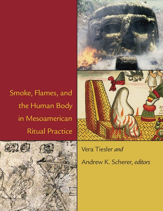 Smoke, Flames, and the Human Body in Mesoamerican Ritual Practice