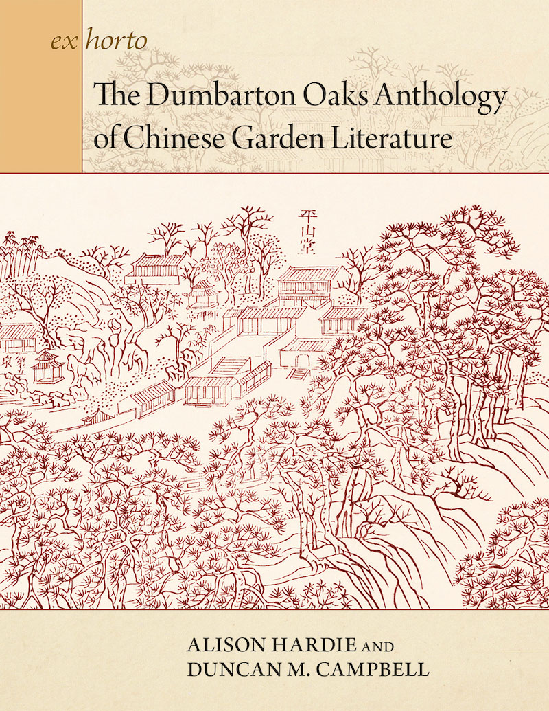 The Dumbarton Oaks Anthology of Chinese Garden Literature