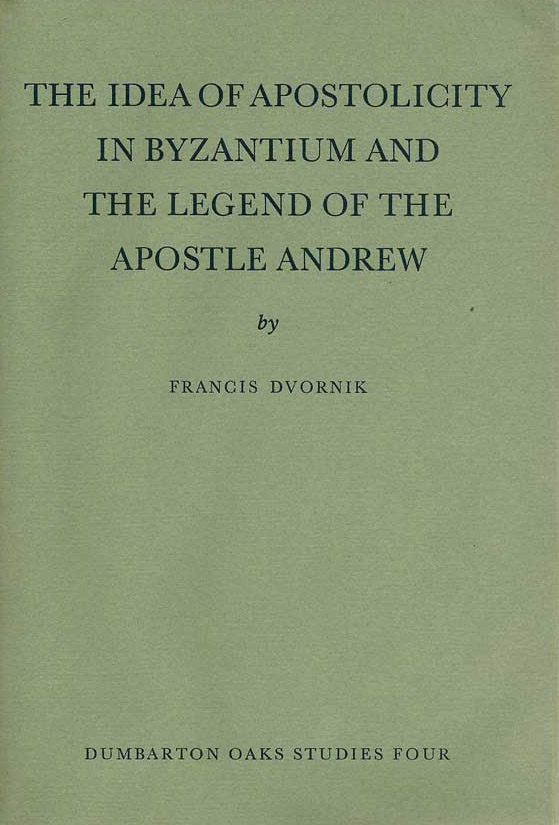 The Idea of Apostolicity in Byzantium and the Legend of the Apostle Andrew