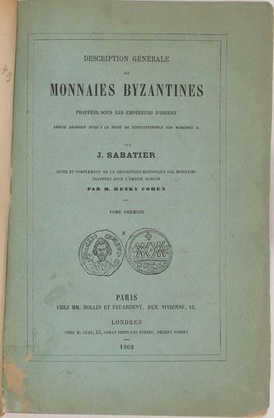 Description générale des monnaies byzantines frappées sous les empereurs d'Orient depuis Arcadius jusqu'à la prise de Constantinople par Mahomet II